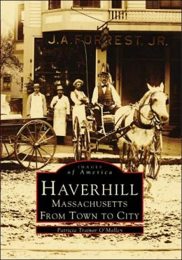 Haverhill, Massachusetts: From Town to City (Images of America Series)
