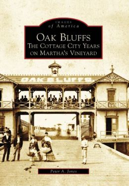 Oak Bluffs, Massachusetts: The Cottage City Years on Martha's Vineyard (Images of America Series)