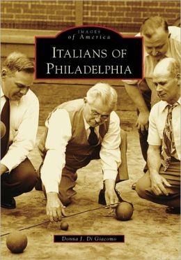 Italians of Philadelphia, Pennsylvania [Images of America Series]