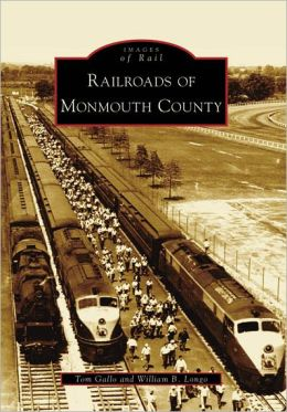 Railroads of Monmouth County, New Jersey (Images of Rail Series)