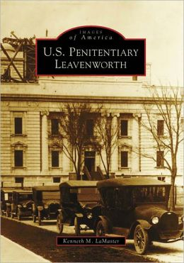 U.S. Penitentiary Leavenworth, Kansas (Images of America Series)