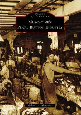 Muscatine's Pearl Button Factory (Images of America Series)