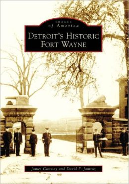 Detroit's Historic Fort Wayne, Michigan (Images of America Series)