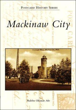 Mackinaw City, Michigan (Postcard History Series)