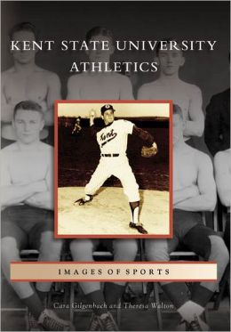 Kent State University Athletics, Ohio (Images of Sports Series)