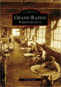 Grand Rapids, Michigan: Furniture City (Images of America Series)