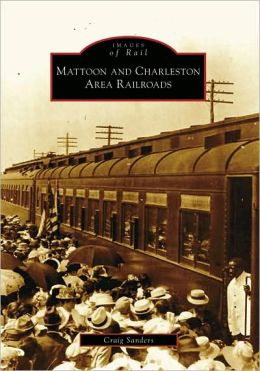 Mattoon and Charleston Area Railroads, Illinois (Images of Rail Series)