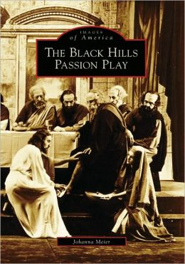Black Hills Passion Play, South Dakota (Images of America Series)