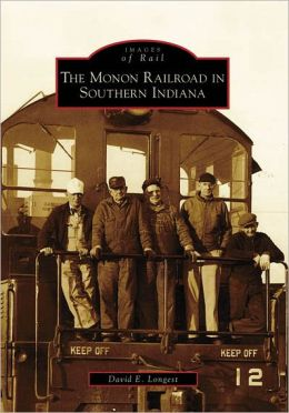 The Monon Railroad in Southern Indiana (Images of Rail Series)