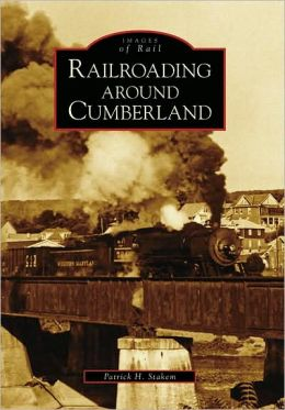Railroading Around Cumberland, Maryland (Images of Rail Series)