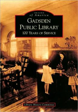 Gadsden Public Library, Alabama: 100 Years of Service (Images of America Series)