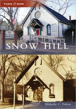 Snow Hill, Maryland (Then & Now Series)