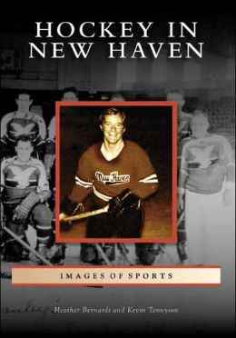 Hockey in New Haven, Connecticut [Images of Sports Series]