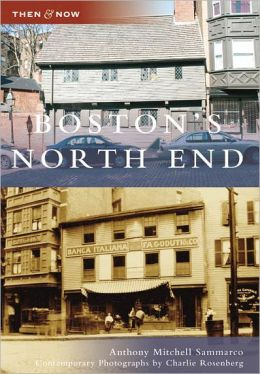 Boston's North End, Massachusetts [Then and Now Series]
