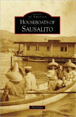 House Boats of Sausalito, California (Images of America Series)