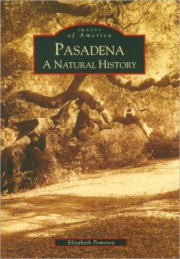 Pasadena: A Natural History [Images of America Series]