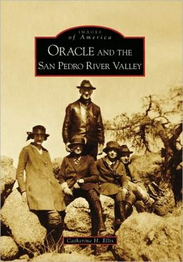 Oracle and the San Pedro River Valley, Arizona (Images of America Series)