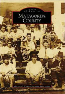 Matagorda County, Texas (Images of America Series)