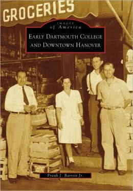 Early Dartmouth College and Downtown Hanover, New Hampshire (Images of America Series)
