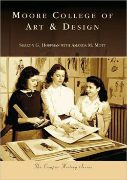 Moore College of Art & Design, Pennsylvania (Campus History Series)