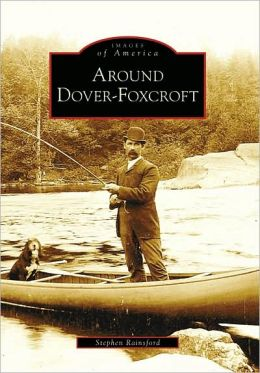 Around Dover-Foxcroft, Maine (Images of America Series)