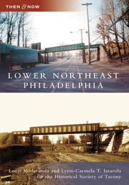 Lower Northeast Philadelphia (Then and Now Series)