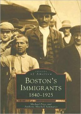 Boston's Immigrants 1840-1925 (Images of America Series)