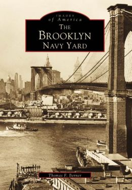 The Brooklyn Navy Yard, New York (Images of America Series)