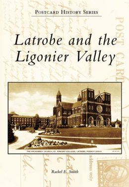 Latrobe and the Ligonier Valley, Pennsylvania (Postcard History Series)