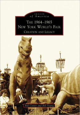 The 1964-1965 New York World's Fair: Creation and Legacy (Images of America Series)
