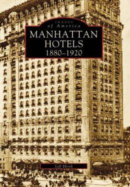 Manhattan Hotels, 1880-1920 (Images of America Series)