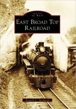 East Broad Top Railroad, Pennsylvania (Images of Rail Series)