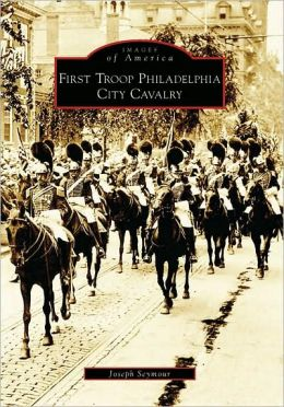 First Troop Philadelphia City Cavalry, Pennsylvania (Images of America Series)