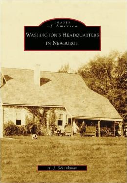 Washington's Headquarters in Newburgh, New York (Images of America Series)