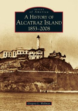 History of Alcatraz Island 1853-2008, California (Images of America Series)