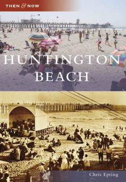 Huntington Beach, California (Then & Now Series)