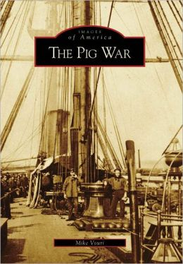 The Pig War: San Juan Islands, Washington (Images of America Series)