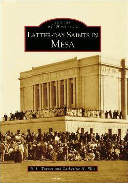 Latter-Day Saints in Mesa, Arizona (Images of America Series)
