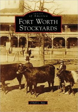 Fort Worth Stockyards, Texas (Images of America Series)