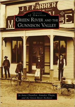 Green River and the Gunnison Valley, Utah (Images of America Series)