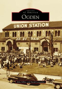 Ogden, Utah (Images of America Series)