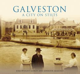 Galveston: A City on Stilts, Texas