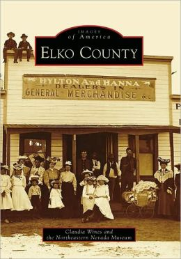 Elko County, Nevada (Images of America Series)