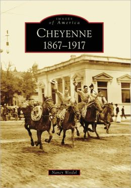 Cheyenne, Wyoming 1867-1917 (Images of America Series)