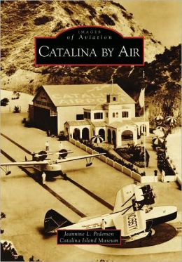 Catalina by Air, California (Images of Aviation Series)
