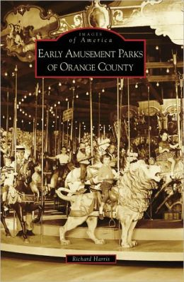 Early Amusement Parks of Orange County, California (Images of America Series)