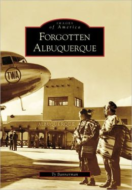 Forgotten Albuquerque, New Mexico (Images of America Series)