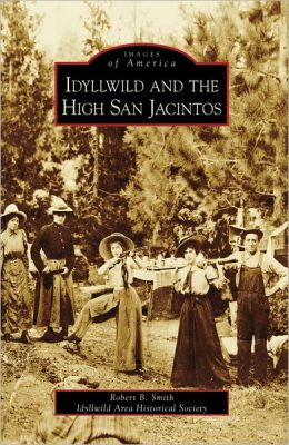 Idyllwild and the High San Jacintos, California (Images of America Series)