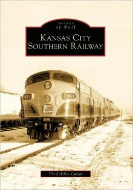 Kansas City Southern Railway, Kansas (Images of Rail Series)