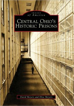 Central Ohio's Historic Prisons, Ohio (Images of America Series)